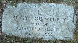 Betsey Lou <i>Wehrly</i> LaPlante